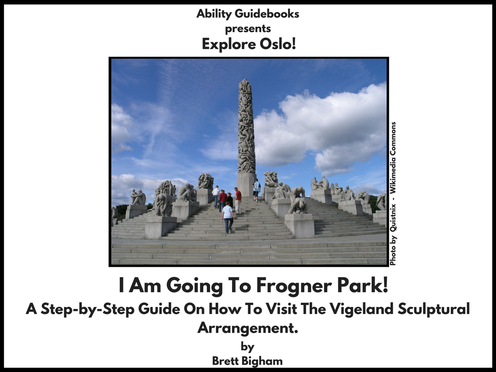 Ability Guidebook_ I Am Going To The Vigeland Sculptural Arrangement!