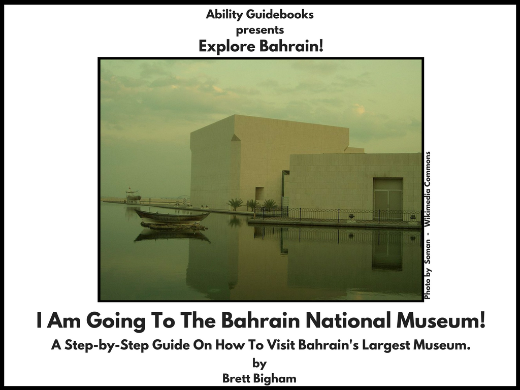 Ability Guidebook_ I Am Going ToThe Bahrain National Museum!